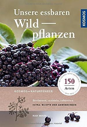 Unsere essbaren Wildpflanzen Bestien saeln zubereiten by Rudi Beiser