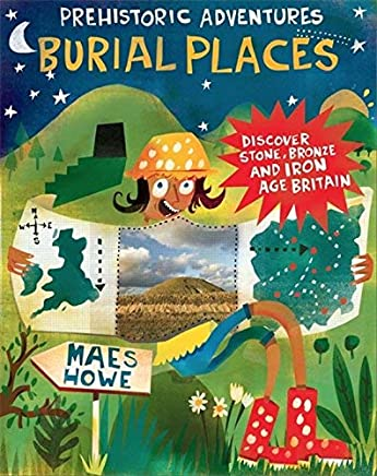 [Prehistoric Adventures: Burial Places: Discover Stone, Bronze and Iron Age Britain] [By: Malam, John] [January, 2017]