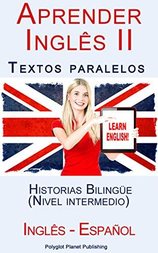 Aprender Inglês II: Textos paralelos - Historias Bilingüe (Nivel intermedio) - Inglês - Español (Aprender Inglês con Textos paralelos nº 2) (Spanish Edition)