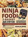 Ninja Foodi 2-Basket Air Fryer Cookbook for Beginners: The Complete Guide of Ninja Foodi 2-Basket Air Fryer 800-Day Easy Tasty Recipes Air Fry, Broil, Roast, Bake, Reheat, Dehydrate and More