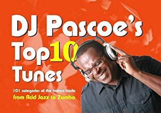 DJ Pascoe's Top 10 Tunes: 101 Categories of the Hottest Tracks from Acid Jazz to Zumba