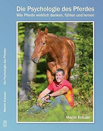 Die Psychologie des Pferdes: Wie Pferde wirklich denken, fühlen und lernen