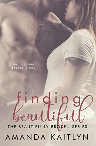 Finding Beautiful: A Contemporary Romance Novel (The Beautifully Broken Book 1) (English Edition)