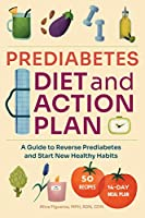 Prediabetes Action and Diet Plan: A Guide to Reverse Prediabetes and Start New Healthy Habits