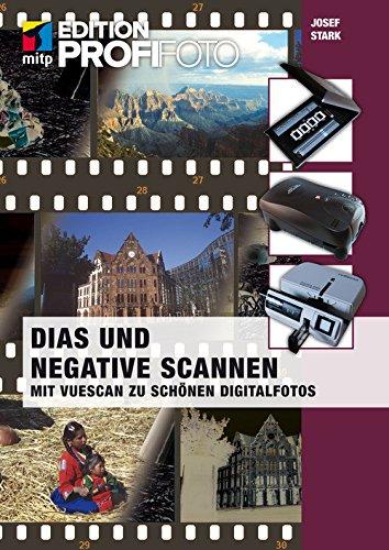 Dias und Negative scannen (mitp Edition ProfiFoto): Mit Vuescan zu schönen Digitalfotos