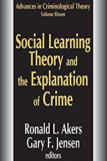 Social Learning Theory and the Explanation of Crime (Advances in Criminological Theory)