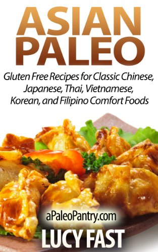 Asian Paleo Gluten Free Recipes For Classic Chinese Japanese Thai Vietnamese Korean And Filipino Comfort Foods Paleo Diet Solution Series Kindle Edition By Fast Lucy Cookbooks Food Wine Kindle Ebooks