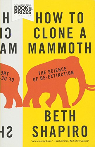 How to Clone a Mammoth: The Science of De-Extinction