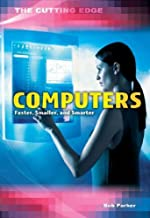Computers: Faster, Smaller, and Smarter (The Cutting Edge)