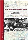 Der Kampf um die Seelower Höhen: April 1945 - Ein blutiges Drama