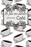 Ne pas me parler avant mon café: Carnet de dégustation passion Café   Journal pour les amoureux de caféine   Cahier de suivi pour amateurs de ... de Noël ou d'anniversaire sympa à offrir