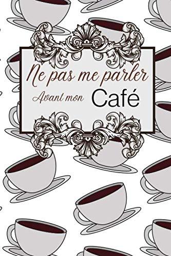 Ne pas me parler avant mon café: Carnet de dégustation passion Café | Journal pour les amoureux de caféine | Cahier de suivi pour amateurs de ... de Noël ou d'anniversaire sympa à offrir