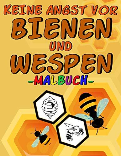 Keine Angst vor Bienen und Wespen - Malbuch -: Ausmalbuch für Kinder mit Motiven von Insekten, Bienenwaben, Honig, Blumen,...