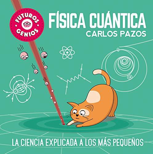 Física cuántica (Futuros Genios 4): La ciencia explicada a los más pequeños