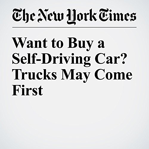Want to Buy a Self-Driving Car? Trucks May Come First audiobook cover art