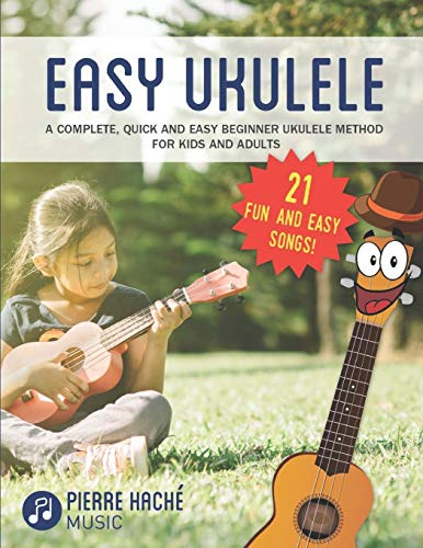 Easy Ukulele: A Complete, Quick and Easy Beginner Ukulele Method for Kids and Adults