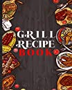 Grill Recipe Book. Blank Fire & Smoke Barbecue Personal Journal: Journal To Write In Favorite Recipes. Instruction & Ingredient For Delicious Smoked Food. Novelty Gift For Grill Chef, Cook, BBQ Enthusiast