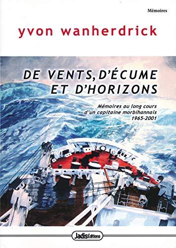 De Vents d'Ecume et d'Horizons - Memoires au Long-Cours d'un Capitaine Morbihannais 1965-2001