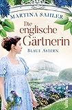 Die englische Gärtnerin – Blaue Astern: Roman (Die Gärtnerin von Kew Gardens 1) von Sahler, Martina
