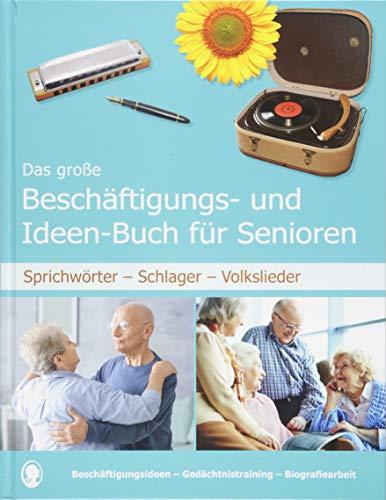Das große Beschäftigungsbuch für Senioren. Auch mit Demenz. Sprichwörter - Schlager - Volkslieder. Die besten Beschäftigungen und Ideen für Senioren. Mit Kopiervorlagen