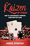 The Kaizen of Poker: How to Continuously Improve Your Hold'em Game: How to Continuously Improve Your Hold'em Game (English Edition)
