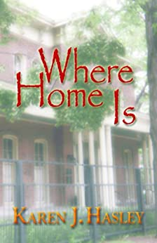 Where Home Is (The Laramie Series Book 3) by [Karen J. Hasley]