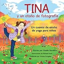 Tina y un otono de fotografia: Un cuento de otoño de yoga para niños