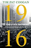 1916 100 Years of Irish Independence: From the Easter Rising to the Present