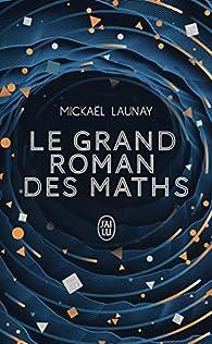 Le grand roman des maths : De la préhistoire à nos jours par Mickaël Launay