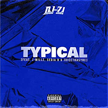 Typical (feat. J-Millz, Sedia B & JuiceThaSyre)