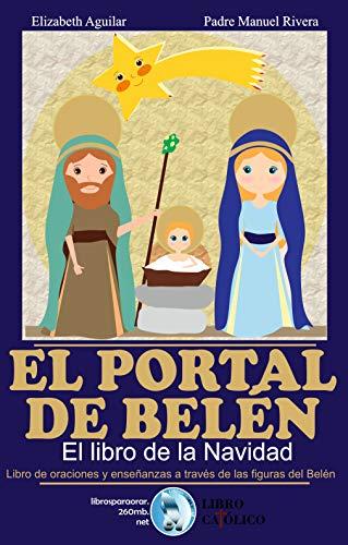 EL PORTAL DE BELÉN, EL LIBRO DE LA NAVIDAD: Libro de oraciones y enseñanzas a través de las figuras del Belén