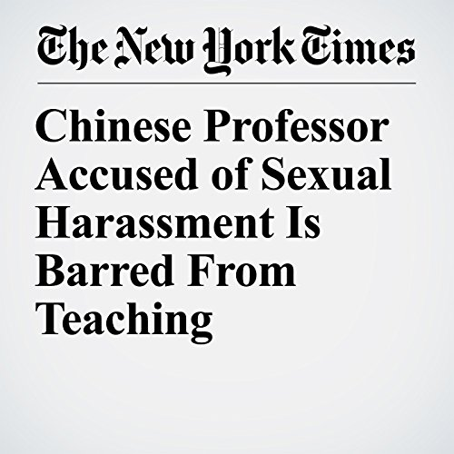 Chinese Professor Accused of Sexual Harassment Is Barred From Teaching copertina