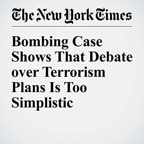 Bombing Case Shows That Debate over Terrorism Plans Is Too Simplistic cover art