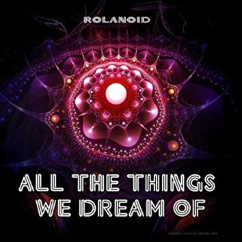 All The Things We Dream Of
