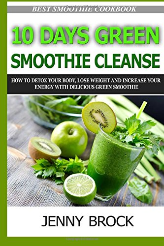 Ebook Free Pdf 10 Day Green Smoothie Cleanse How To Detox