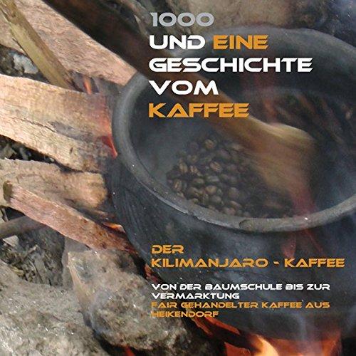 1000 und eine Geschichte vom Kaffee: Der Kilimanjaro Kaffee
