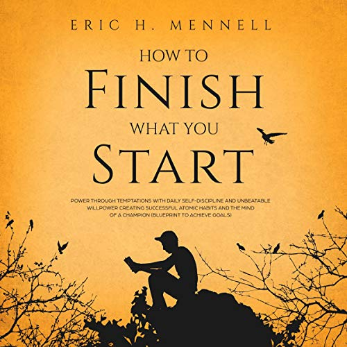 How to Finish What You Start audiobook cover art