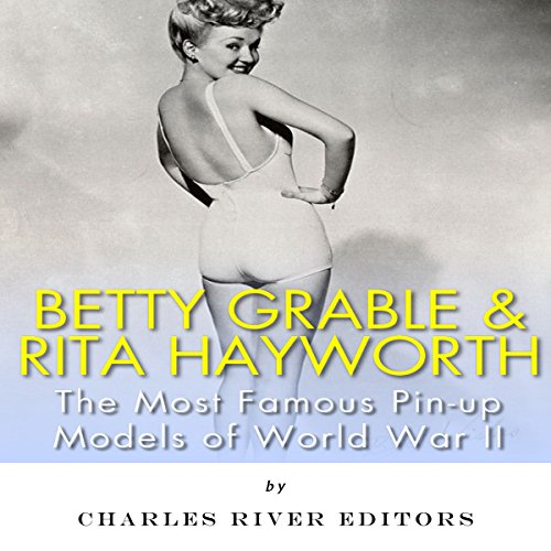 Betty Grable & Rita Hayworth: The Most Famous Pin-Up Models of World War II cover art