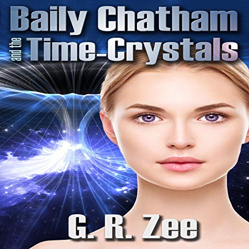 Baily Chatham and the Time-Crystals                   By:                                                                                                                                 G. R. Zee                               Narrated by:                                                                                                                                 Beth Kesler                      Length: 8 hrs and 23 mins     1 rating     Overall 3.0
