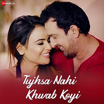Tujhsa Nahi Khwab Koyi