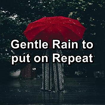 Gentle Rain to put on Repeat