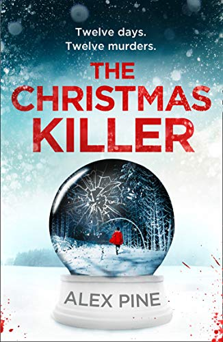 The Christmas Killer: The debut thriller in a gripping new British detective crime fiction series for 2020 (DI James Walker series, Book 1) by [Alex Pine]