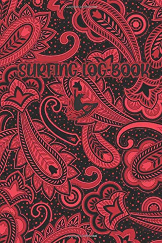 SURFING LOG BOOK: Paisley Dark Red / Black Cover- Record Track Beach Sessions, Location, Weather, Waves, Tide, Board, Equipment, Notes and More