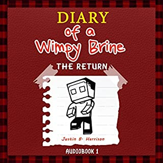 Diary of a Wimpy Brine     The Return, Book 1               By:                                                                                                                                 Justin B. Harrison                               Narrated by:                                                                                                                                 Brian Hunter                      Length: 19 mins     1 rating     Overall 3.0