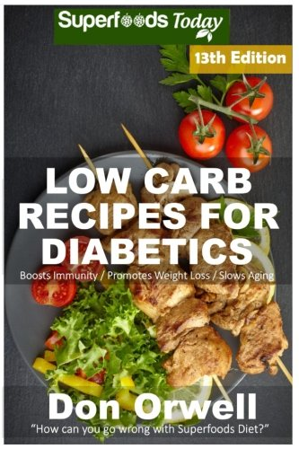 Download Low Carb Recipes for Diabetics: Over 265+ Low Carb Diabetic Recipes, Dump Dinners Recipes, Quick & Easy Cooking Recipes, Antioxidants & Phytochemicals, Soups Stews and Chilis, Slow Cooker Recipes (Low Carb for Diabetics Natural Weight Loss Transformation) 1975694104