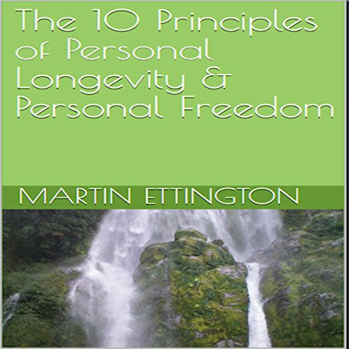 The 10 Principles of Personal Longevity & Personal Freedom audiobook cover art