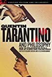 Quentin Tarantino and Philosophy: How to Philosophize With a Pair of Pliers and a Blowtorch (Popular Culture and Philosophy, Vol. 29)