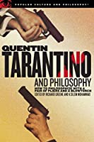 Quentin Tarantino and Philosophy: How to Philosophize with a Pair of Pliers and a Blowtorch (Popular Culture and Philosophy, 29)