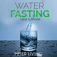Water Fasting: Less Is More