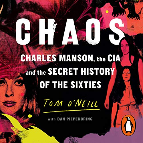 Chaos     Charles Manson, the CIA and the Secret History of the Sixties              By:                                                                                                                                 Tom O'Neill,                                                                                        Dan Piepenbring                           Length: Not Yet Known     Not rated yet     Overall 0.0